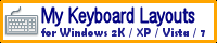 My Keyboard Layouts for Windows 2K / XP / Vista / 7